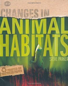 Changes in Animal Habitats: Steve Parker: 9781848352445:
