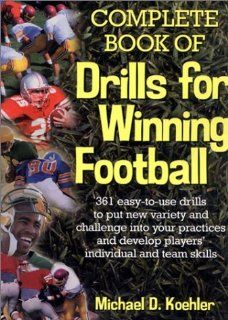 Complete Book of Drills for Winning Football Michael D. Koehler