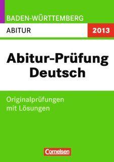 Abitur Originalprüfungen Deutsch   Baden Württemberg 2013: Abitur