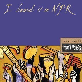 I Heard It on Npr One World Many Voices Various Artists