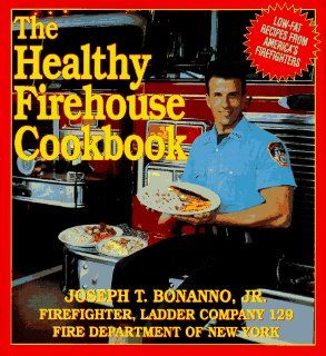 The Healthy Firehouse Cookbook: Low Fat Recipes from Americas