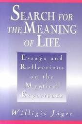 Search for the Meaning of Life: Essays and Reflections on the Mystical