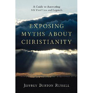 Exposing Myths About Christianity A Guide to Answering 145 Viral Lies