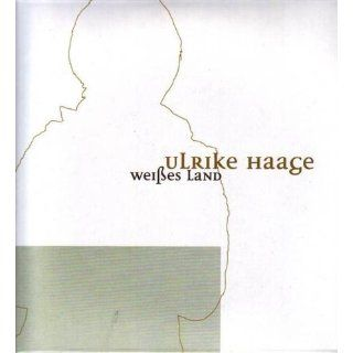 Weißes Land: Ulrike Haage