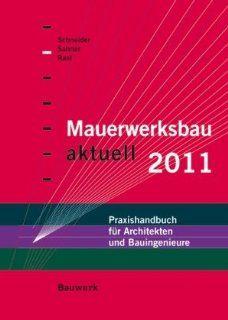 Mauerwerksbau aktuell 2011 Praxishandbuch für Architekten und