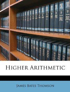 Higher Arithmetic James Bates Thomson 9781175284112