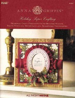 Anna Griffin Elegant Holiday Paper Crafting Seasonal Projects Using