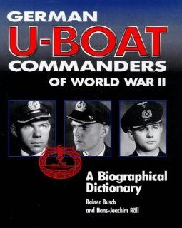 German U Boat Commanders of World War II A Biographical
