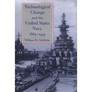 Technological Change and the United States Navy, 1865 1945