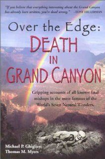 Over the Edge Death in Grand Canyon Michael P. Ghiglieri, Thomas M