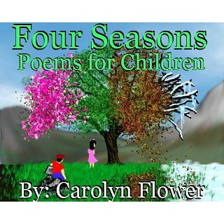 Four Seasons, Poems for Children Carolyn Flower Kindle