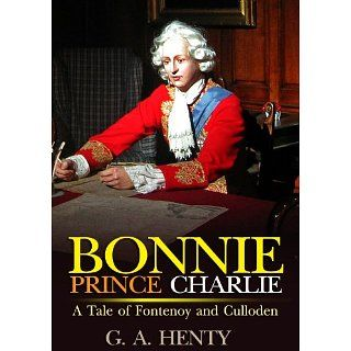 Bonnie Prince Charlie  A Tale of Fontenoy and Culloden  complete