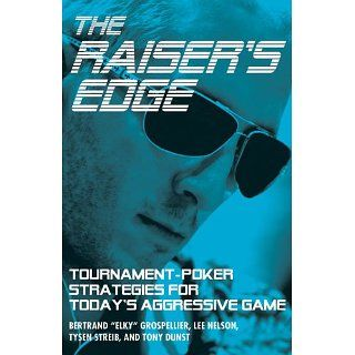 Raisers Edge Tournament Poker Strategies for Todays Aggressive Game