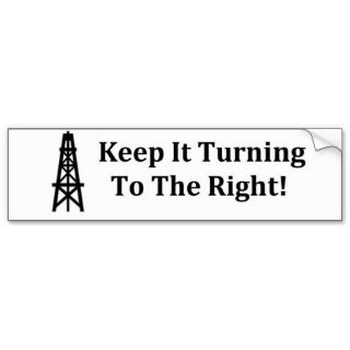 Keep It Turning To The Right Oilfield Sticker Bumper Stickers