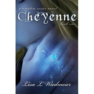 Cheyenne, A Timeless Series Novel, Book One eBook Lisa Wiedmeier