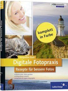 Digitale Fotopraxis. Rezepte für bessere Fotos   Einfach besser