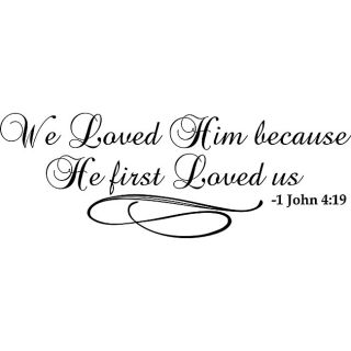 We Loved Him Because He First Loved Us Bible Verse Vinyl Wall Art