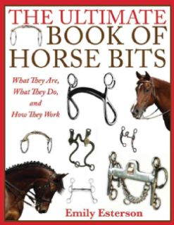 Horse Bits What They Are, What They Do, and How They Work (Hardcover