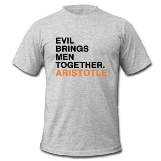 EVIL BRINGS MEN TOGETHER   ARISTOTLE quote T Shirt ID